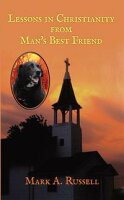 Lessons in Christianity from Man's Best FriendMan's Best Friend Teaches One How to Become Better Companion and Friend for God.【電子書籍】[ Mark A. Russell ]
