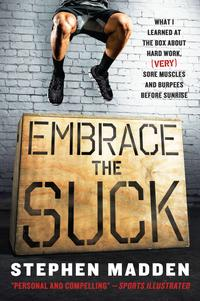 Embrace the SuckWhat I learned at the box about hard work (very) sore muscles and burpees before sunrise【電子書籍】[ Stephen Madden ]