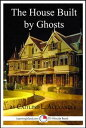 The House Built By Ghosts: The Strange Tale of the Winchester Mystery House【電子書籍】[ Caitlind L. Alexander ]