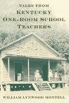 Tales from Kentucky One-Room School Teachers【電子書籍】[ William Lynwood Montell ]