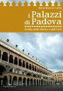I Palazzi di PadovaGuida nella storia e nell'arte【電子書籍】[ Maria Beatrice Autizi ]