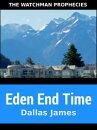 Eden End Time: The Watchman Prophecies