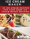 ショッピングアイスクリームメーカー Ice Cream Maker ? 22 Ice Cream Recipes For Your Home Ice Cream Maker Machine【電子書籍】[ Recipe This ]