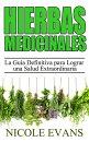 HIERBAS MEDICINALES: La Gu���a Definitiva para Lograr una Salud Extraordinaria