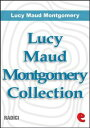 Lucy Maud Montgomery Collection: Anne Of Green Gables, Anne Of Avonlea, Anne Of The Island, Anne of Windy Poplars, Anne 039 s House of Dreams, Anne of Ingleside【電子書籍】 Lucy Maud Montgomery