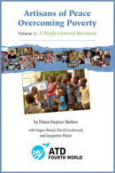 Artisans of Peace Overcoming Poverty: Volume 1: A People-Centered Movement