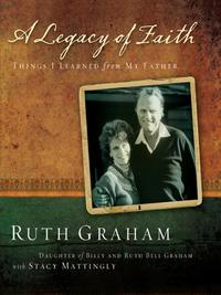 A Legacy of FaithThings I Learned from My Father【電子書籍】[ Ruth Graham ]