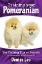 Training your PomeranianTop Training Tips and Secrets【電子書籍】[ Denise Le...