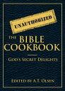 The Unauthorized Bible Cookbook: God's Secret Delights【電子書籍】[ A. T. Olsen ]