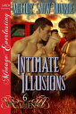 Intimate Illusions【電子書籍】[ Melody Snow Monroe ]