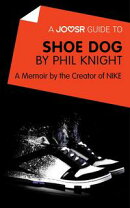 A Joosr Guide to... Shoe Dog by Phil Knight: A Memoir by the Creator of NIKE