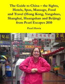 The Guide to China ? the Sights, Hotels, Spas, Massage, Food and Travel (Hong Kong, Yangshuo, Shanghai, Hua��