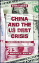 China and the US Foreign Debt Crisis: Does China Own the USA 【電子書籍】 Lawrence E. Wilson