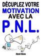 D?cuplez votre motivation avec la PNL【電子書籍】[ Alexis Delune ]