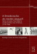 A erradica������o do Aedes aegypti: febre amarela, Fred Soper e sa���de p���blica nas Am���ricas (1918-1968)