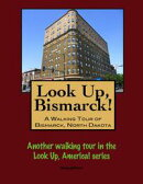Look Up, Bismarck! A Walking Tour of Bismarck, North Dakota