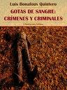 Gotas de sangre: cr?menes y criminales【電子書籍】[ Luis Bonafoux Quintero ]