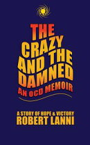 The Crazy and The Damned: An OCD Memoir