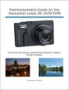 Photographer's Guide to the Panasonic Lumix DC-ZS70/TZ90Getting the Most from this Compact Travel Zoom Camera【電子書籍】[ Alexander White ]