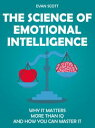 The Science of Emotional Intelligence: Why It Matters More Than IQ and How You Can Master It【電子書籍】[ Evan Scott ]