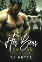 Her Bear for Life【電子書籍】[ DJ Bryce ]