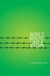 World With No Visa【電子書籍】[ Gp. Capt. (R) Rab Nawaz Choudhry ]