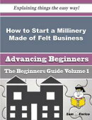 How to Start a Millinery Made of Felt Business (Beginners Guide)