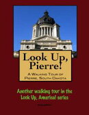 Look Up, Pierre! A Walking Tour of Pierre, South Dakota