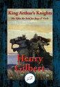 King Arthur's KnightsThe Tales Re-Told for Boys & Girls【電子書籍】[ Henry Gilbert ]