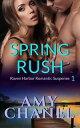 Spring RushRaven Harbor Romantic Suspense, #1【電子書籍】[ Amy Chanel ]