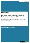 Der Winterk���nig - Friedrich V., der letzte Kurf���rst aus der Oberen Pfalz