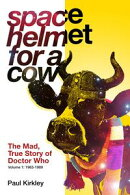 Space Helmet for a Cow: The Mad, True Story of Doctor Who