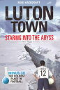 Luton Town: Staring into the Abyss 1958-2008 - Minus 30: The Coldest Place in Football
