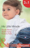 His Little Miracle: The Billionaire's Baby / Doorstep Daddy / Baby Be Mine (Mills & Boon By Request) (Baby o��