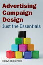 Advertising Campaign DesignJust the Essentials【電子書籍】[ Robyn Blakeman ]