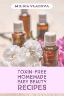 Toxin-free Homemade Easy Beauty Recipes