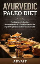 Ayurvedic Paleo Diet: The Practical Paleo Diet Recommended in Ayurveda Classics for Rapid Weight Loss and Op��