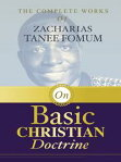 The Complete Works of Zacharias Tanee Fomum on Basic Christian Doctrine[ Zacharias Tanee Fomum ]