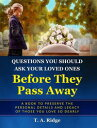 Questions You Should Ask Your Loved Ones Before They Pass AwayAn Easy Workbook for Preserving the Legacy of Your Loved Ones【電子書籍】 T. A. Ridge