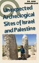 Unexpected Archeological Sites of Israel and Palestine
