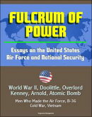 Fulcrum of Power: Essays on the United States Air Force and National Security - World War II, Doolittle, Ove��