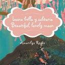 Luna Bella Y Solitaria/Beautiful, Lonely Moon【電子書籍】 Amarilys Reyes