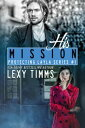 His MissionProtecting Layla Series, #1【電子書籍】[ Lexy Timms ]
