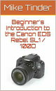 Beginner's Introduction to the Canon EOS Rebel SL1 / 100D【電子書籍】[ Mike Tinder ]