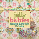 Jelly Babies Adorable Quilts from 2 1/2 Strips From the Staff at That Patchwork Place【電子書籍】 That Patchwork Place