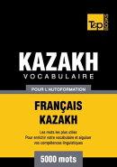 Vocabulaire Fran���ais-Kazakh pour l'autoformation - 5000 mots les plus courants