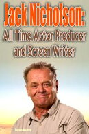 Jack Nicholson: All Time Actor producer and Screen Writer