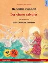 De wilde zwanen ? Los cisnes salvajes (Nederlands ? Spaans). Tweetalig kinderboek naar een sprookje van Hans Christian Andersen, vanaf 4-6 jaar, met luisterboek als mp3-download【電子書籍】[ Ulrich Renz ]