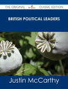 British Political Leaders - The Original Classic Edition【電子書籍】[ Justin McCarthy ]
