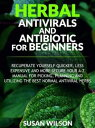 Herbal Antiviral and Antibiotic for BeginnersRecuperate Yourself Quicker,Less Expensive and More Secure Your A-Z Manual for Picking, Planning and Utilizing the Best Normal Antiviral Herbs【電子書籍】[ Susan Wilson ]